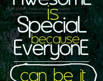 Awesome Is Special Because Everyone Can Be It, Quote Art Print, Word Picture, Home Decor, Inspiring Quote Print, Room Art, 8x10,11x14,16x20