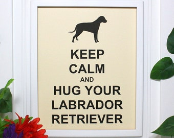 Dog Keep Calm Poster - 8 x 10 Art Print - Keep Calm and Hug Your Labrador Retriever - Shown in French Vanilla