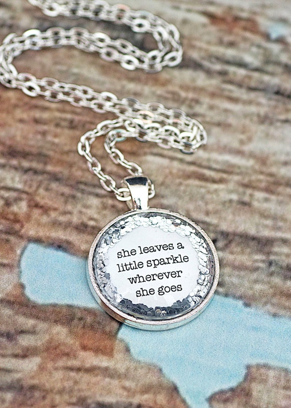 FREE SHIPPING - Glitter Quote Necklace - Silver Glitter Sparkles - She Leaves A Little Sparkle Wherever She Goes - Glass Pendant Necklace