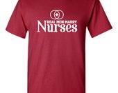 Real Men Marry Nurses Tshirt, nurse pride tshirt, gift for husband, husband tshirt, Funny tshirt, humor tshirt, trendy tshirt B-319