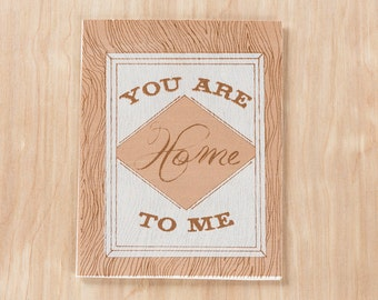 You are Home To Me Screen Printed Greeting Card