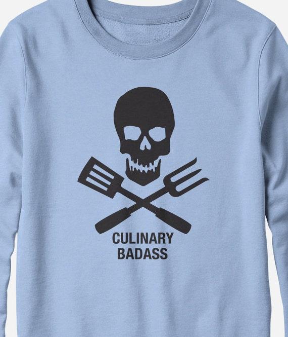 Sweatshirt - Culinary Badass - Funny Cooking Shirt - You Choose Color