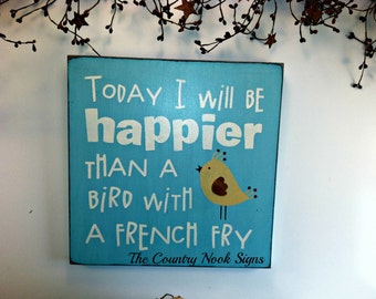Today I will be happier than a bird with a french fry painted wood 12x12 inch sign,