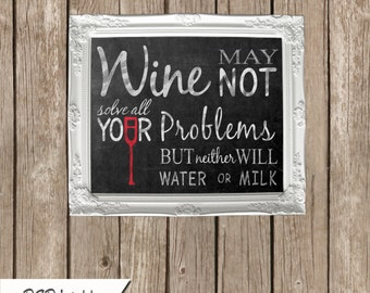 Wine may not solve your problems but neither will water or milk chalkboard style instant download poster print - Merlot Collection