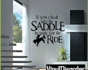 If you climb into the SADDLE be ready for the ride - Vinyl Wall Decal - Wall Quotes - Vinyl ...