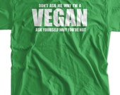 Funny Vegan Shirt Don't Ask Me Why I'm Vegan Tshirt Food Foodie Healthy Living Clean Eating Mens Vegan Tshirt Ladies Vegan Tshirt Vegetaria