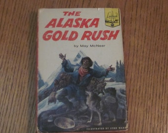 The Alaska Gold Rush by May McNeer First Edition w/Dustcover 1960