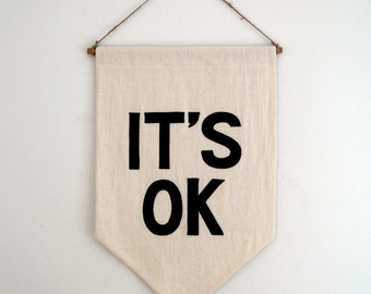 IT'S OK Banner / the original affirmation banner wall hanging, cotton wall flag, handmade heirloom quality, historical vintage style
