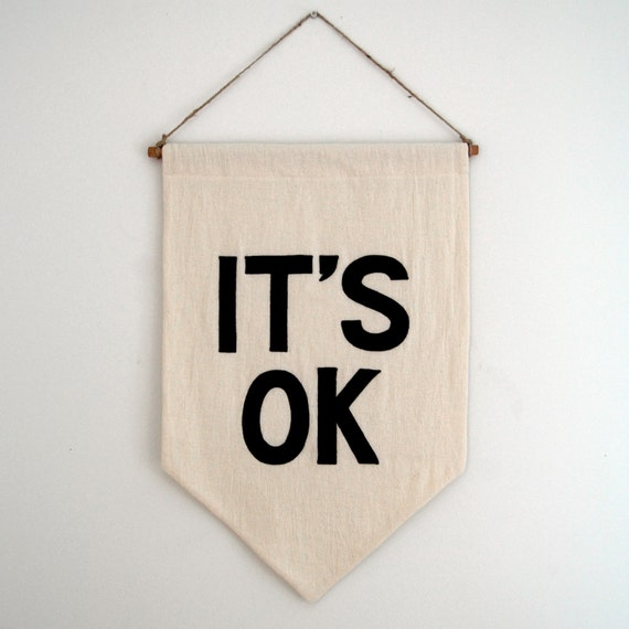 IT'S OK Banner / SALE, the original affirmation banner wall hanging, cotton wall flag, handmade heirloom quality, historical vintage style
