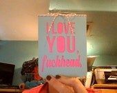 i love you, f-ckhead card.