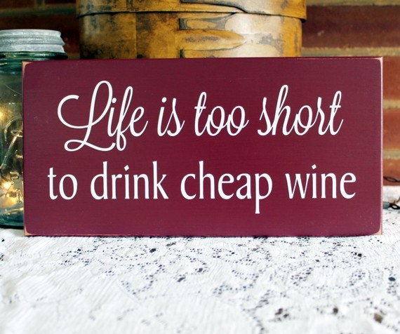 Life is Too Short to Drink Cheap Wine Wood Sign, Wall Decor for Wine Lovers, Handmade, Wine Saying