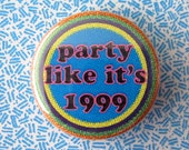 Pinback Button or Magnet - Party Like It's 1999 - 90s Theme