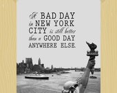 New York City Printable A Bad Day in New York City is Still Better Than a Good Day Anywhere Else Digital Print NYC Print 5 x 7 Travel Quote