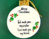 0016 Sister ball. Message shown is a suggestion. Ornaments can be written with a message/name of your choice. All ornaments are dated