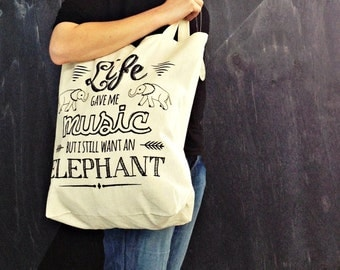 Life Gave Me Music But I Still Want An Elephant - 100% Cotton Screen Printed Tote Bag