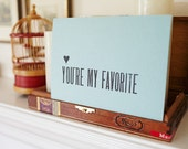 You're My Favorite - A7 Letterpress Card for all your favorite people