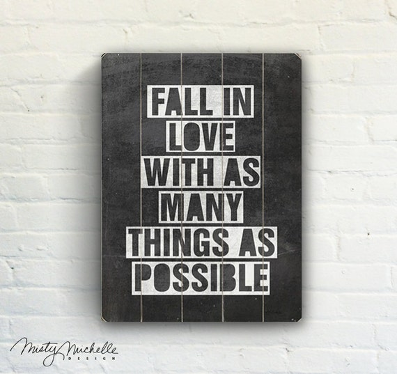 Fall In Love With As Many Things As By MistyMichelleDesign