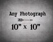 Make it a 10x10 Photograph / 10 x 10 Print / Wall Art