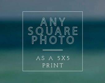 "Any square photograph as an 5""x5"" print"