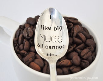 I Like BIG MUGS & I Cannot Lie (tm) - Humorous Hand Stamped Vintage Coffee Spoon for Coffee Lovers