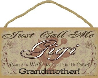"""Just Call Me GIGI I'm Way Too Cool For Grandmother SIGN 5"""" x 10"""" Roses Grandparent Wall Plaque"""