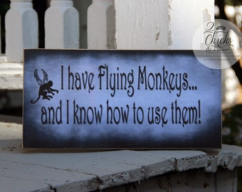 I Have Flying Monkeys And I Know How To Use Them Funny Sign, Halloween Sign, Witchy Decor, Funny Halloween Sign