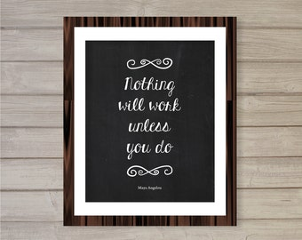 Maya Angelou Quote Wall Art Printable Nothing Will Work Unless You Do- Faux Chalk Blackboard 8x10- Instant Download Motivational Home Decor