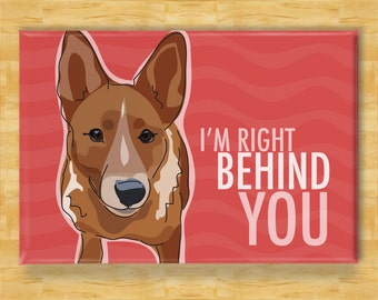 Australian Cattle Dog Red Heeler Gifts Refrigerator Magnets with Funny Sayings - I Am Right Behind You
