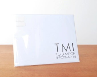 white writing paper set of five: TMI too much information