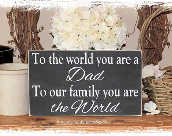 To the World you are a Dad To our Family you are the World -WOOD SIGN- Home Decor Father's Day Gift