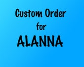 Custom Order for Alanna