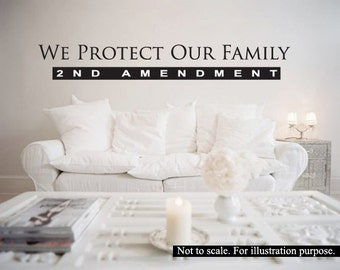INDEPENDENCE DAY- We Protect Our Family 2nd Amendment decal-Protect the United States Constitution Right to keep and bear Arms