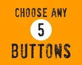Choose any  5 Buttons