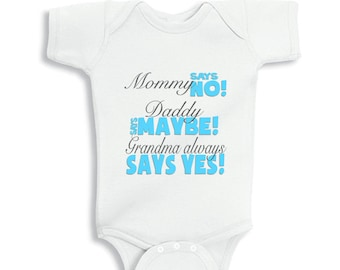 Mommy says No Daddy says maybe Grandma always says yes baby bodysuit or infant T-Shirt