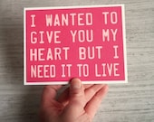 I wanted to give you my heart but I need it to live-Lipstick Pink Card with Baby Pink lettering- Blank inside