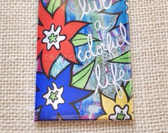 """Magnet -""""Live A Colorful Life"""" by Susie Carranza."""