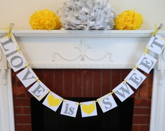 Love is Sweet Banner / Yellow and Gray Wedding Decor / Candy buffet Sign / Bridal Shower Decor / You Pick the Colors