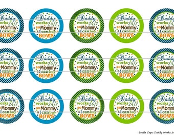 """15 Daddy Works 24/7 So Mommy and I can buy Bows 1 Digital Download for 1"""" Bottle Caps (4x6)"""