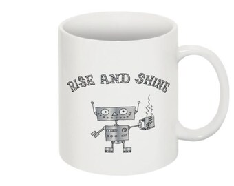 Mug With A Funny Robot Rise And Shine In The Morning