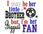 I may be her little Brother but I'm her Biggest Fan - Soccer Applique - Machine Embroidery Design - 8 Sizes