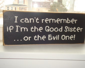 wood sign. I can't remember if I am the good sister or the evil one handpainted wood sign board