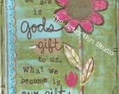 What we are is Gods gift - Art Print available in three sizes