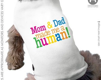 Mom & Dad Made Me A Human Dog Shirt - Pregnancy Announcement Dog Shirt