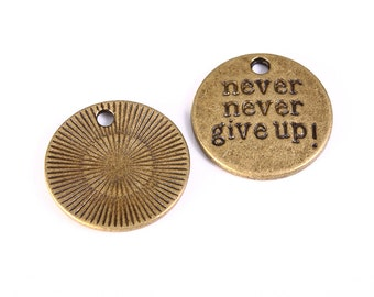 "20mm ""never never give up!"" message antique brass charm - antique brass message pendant - message charm (1291) - Flat rate shipping"