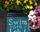 """Swim in a Lake"""" hand painted rustic tin sign"""