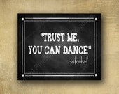 Trust me, You Can Dance  - ALCOHOL Wedding sign - chalkboard signage - with optional add ons