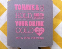 To Have and to Hold and to Keep Your Drink Cold Wedding favor, have hold beer cooler, have hold can coolers, wedding favor