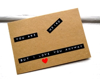 You Are Weird - I LOVE YOU Card - Funny Card For Boyfriend