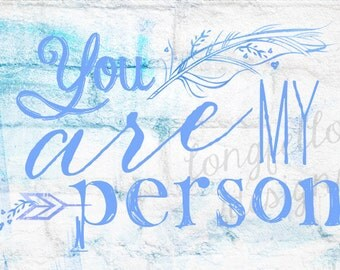 You Are My Person - 5 x 7 print - Instant Digital Download