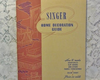 1940's Singer Home Decoration Guide How to Make Draperies,Slip Covers and Other Fabric Furnishings With Color Chart
